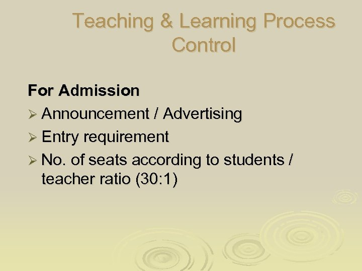 Teaching & Learning Process Control For Admission Ø Announcement / Advertising Ø Entry requirement