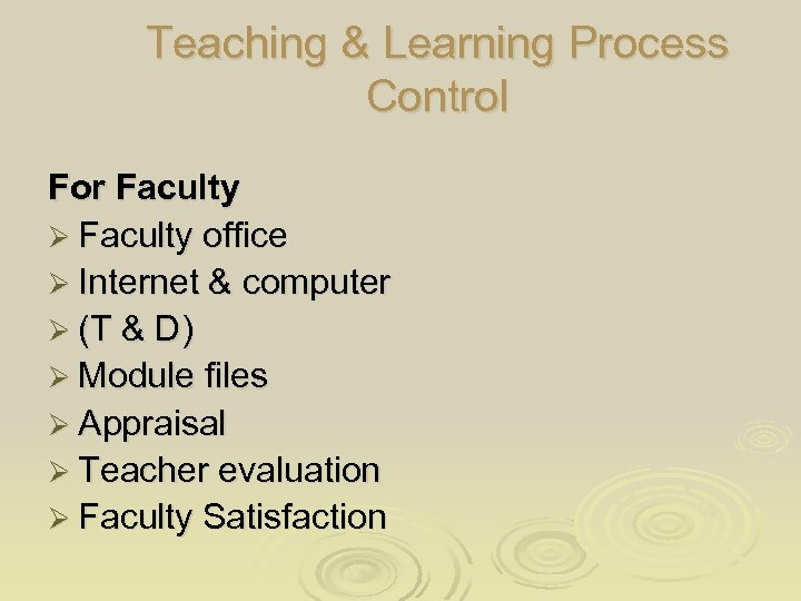 Teaching & Learning Process Control For Faculty Ø Faculty office Ø Internet & computer