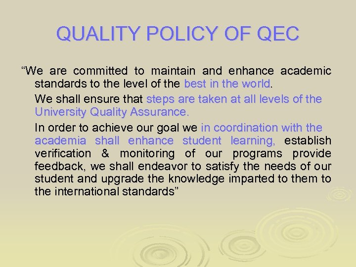 """QUALITY POLICY OF QEC """"We are committed to maintain and enhance academic standards to"""