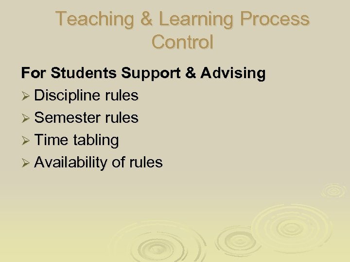 Teaching & Learning Process Control For Students Support & Advising Ø Discipline rules Ø