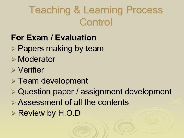 Teaching & Learning Process Control For Exam / Evaluation Ø Papers making by team
