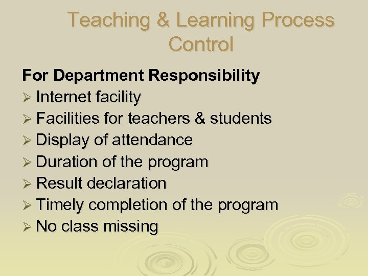Teaching & Learning Process Control For Department Responsibility Ø Internet facility Ø Facilities for