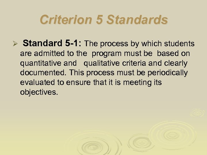 Criterion 5 Standards Ø Standard 5 -1: The process by which students are admitted