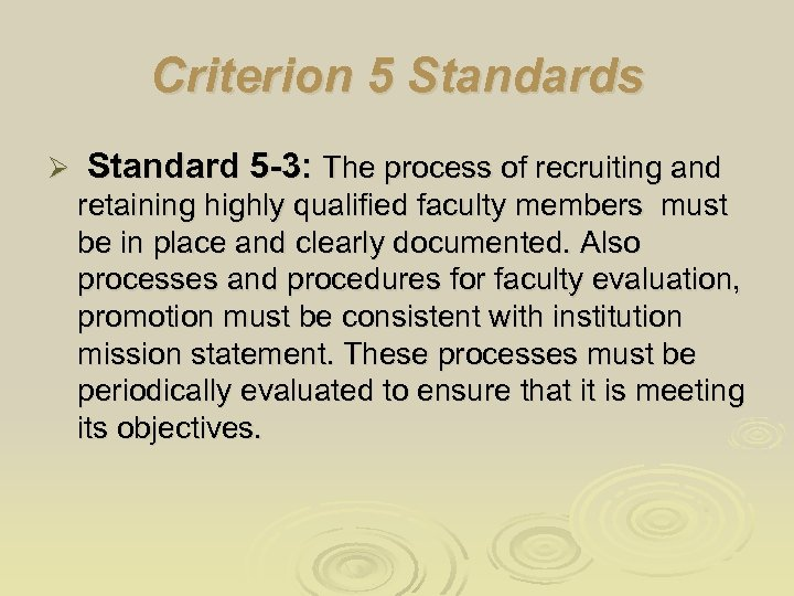Criterion 5 Standards Ø Standard 5 -3: The process of recruiting and retaining highly