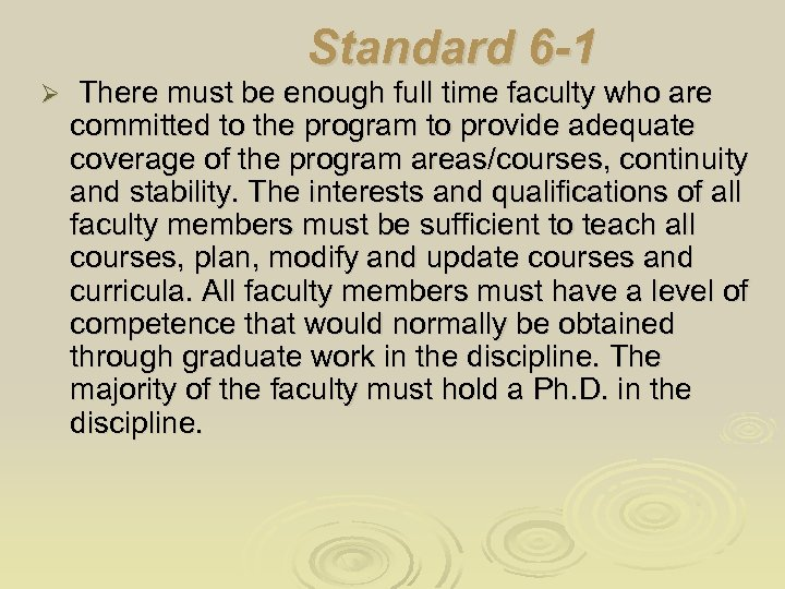 Standard 6 -1 Ø There must be enough full time faculty who are committed