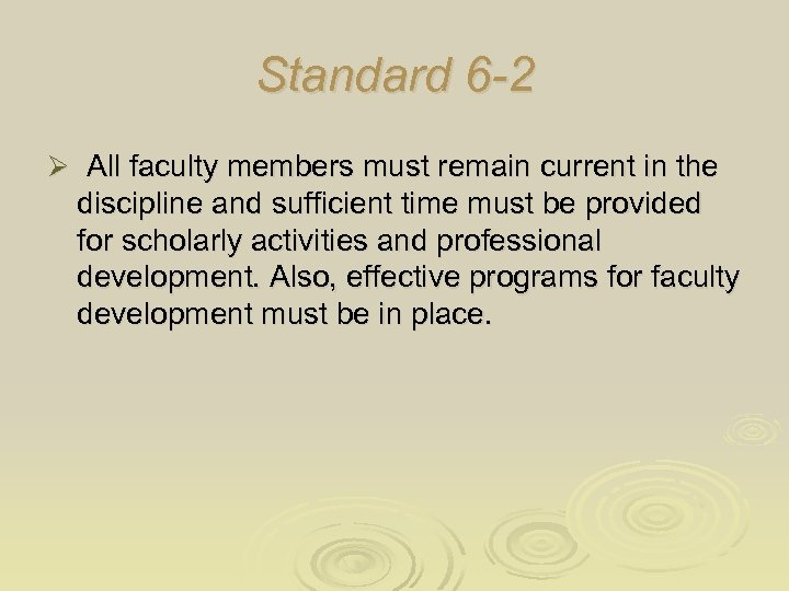 Standard 6 -2 Ø All faculty members must remain current in the discipline and