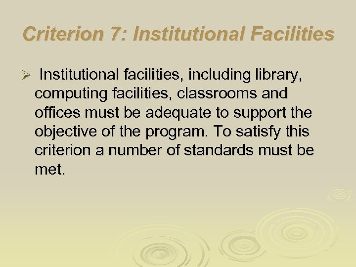Criterion 7: Institutional Facilities Ø Institutional facilities, including library, computing facilities, classrooms and offices
