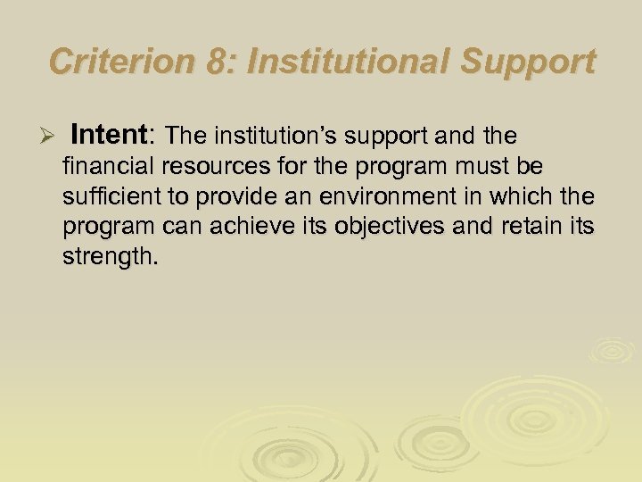 Criterion 8: Institutional Support Ø Intent: The institution's support and the financial resources for