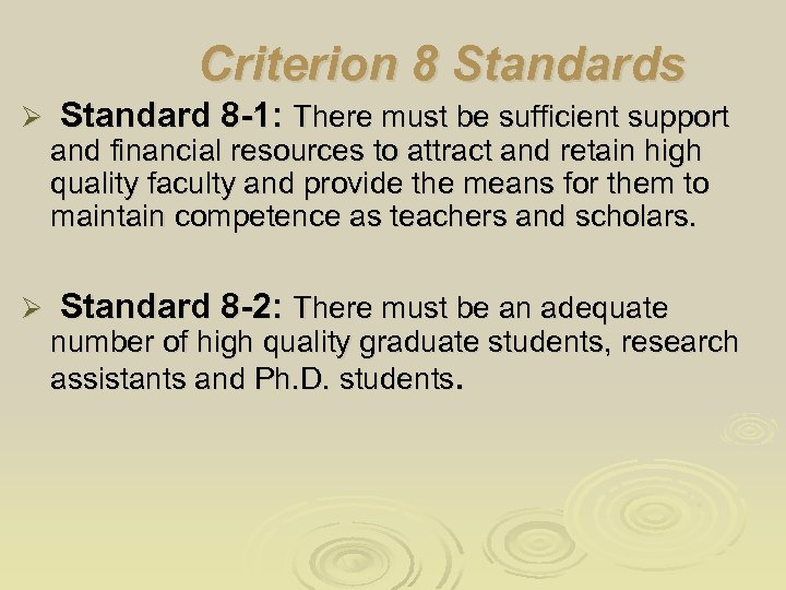 Criterion 8 Standards Ø Standard 8 -1: There must be sufficient support and financial