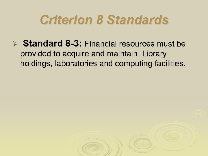 Criterion 8 Standards Ø Standard 8 -3: Financial resources must be provided to acquire
