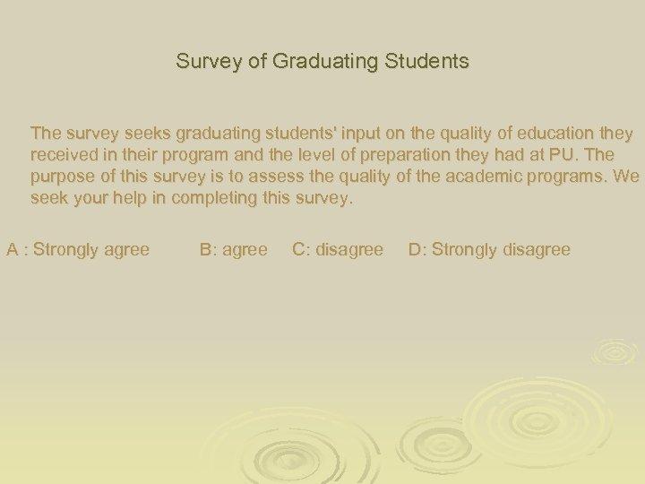 Survey of Graduating Students The survey seeks graduating students' input on the quality of