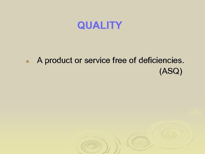 QUALITY l A product or service free of deficiencies. (ASQ)