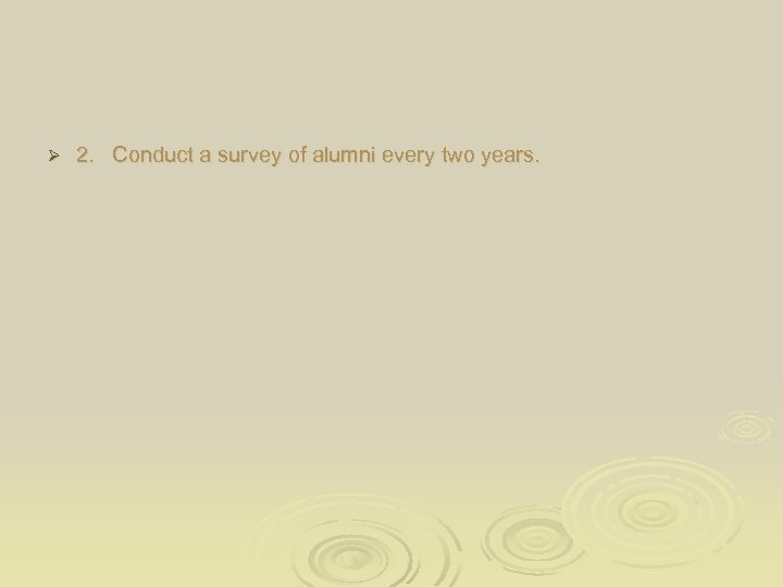 Ø 2. Conduct a survey of alumni every two years.