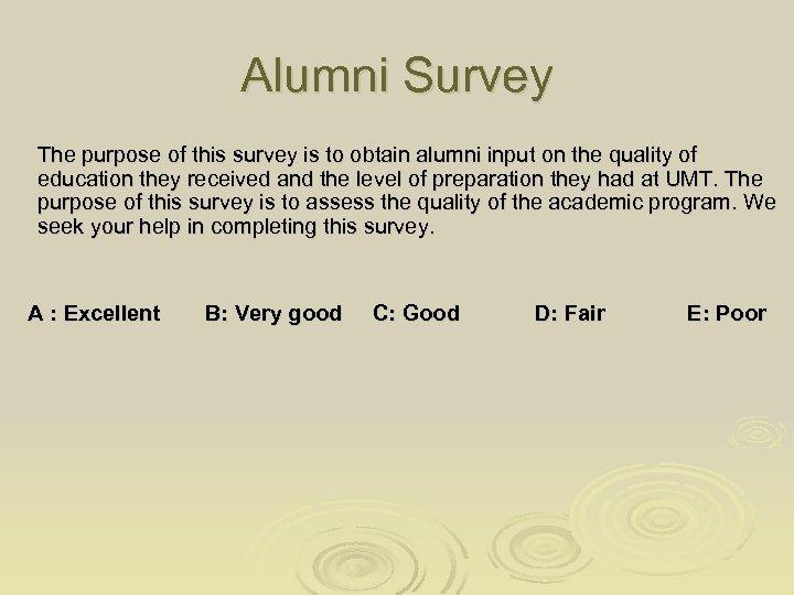 Alumni Survey The purpose of this survey is to obtain alumni input on the