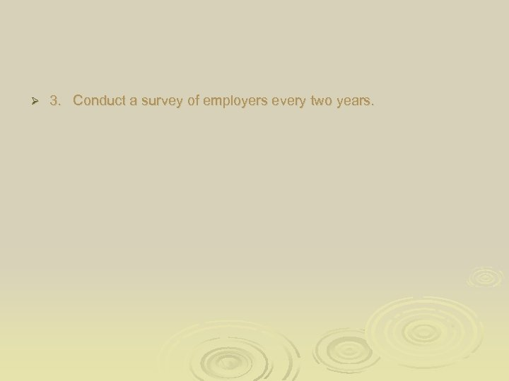 Ø 3. Conduct a survey of employers every two years.