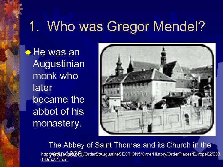 1. Who was Gregor Mendel? ® He was an Augustinian monk who later became