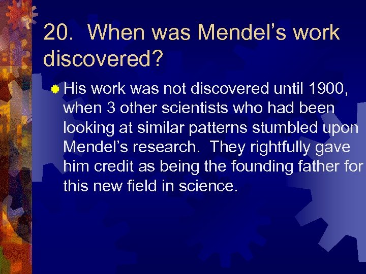20. When was Mendel's work discovered? ® His work was not discovered until 1900,