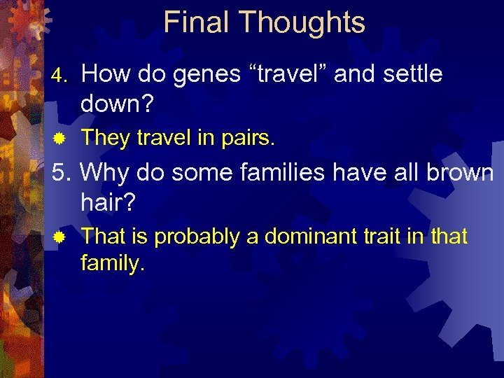 """Final Thoughts 4. How do genes """"travel"""" and settle down? ® They travel in"""