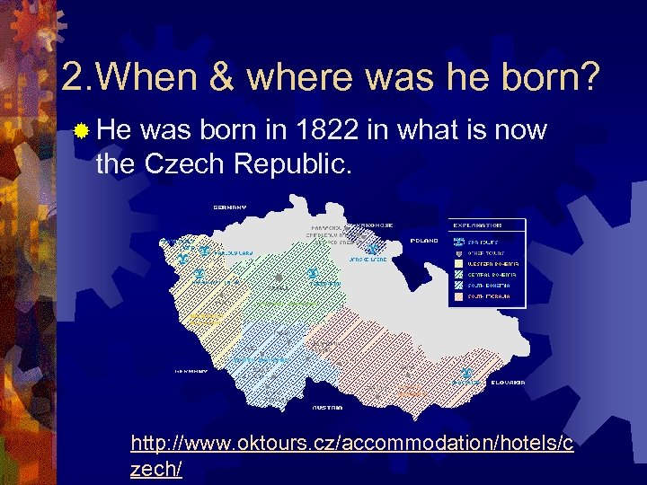 2. When & where was he born? ® He was born in 1822 in