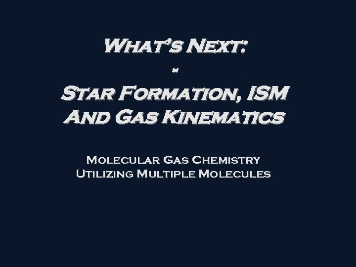 What's Next: Star Formation, ISM And Gas Kinematics Molecular Gas Chemistry Utilizing Multiple Molecules