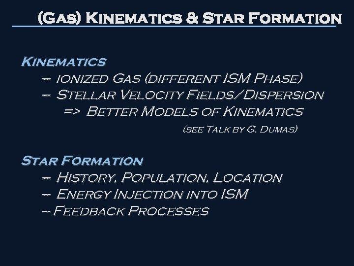 (Gas) Kinematics & Star Formation Kinematics --- ionized Gas (different ISM Phase) --- Stellar