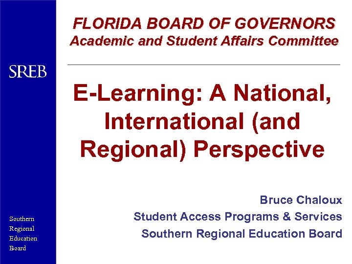 FLORIDA BOARD OF GOVERNORS Academic and Student Affairs Committee E-Learning: A National, International (and