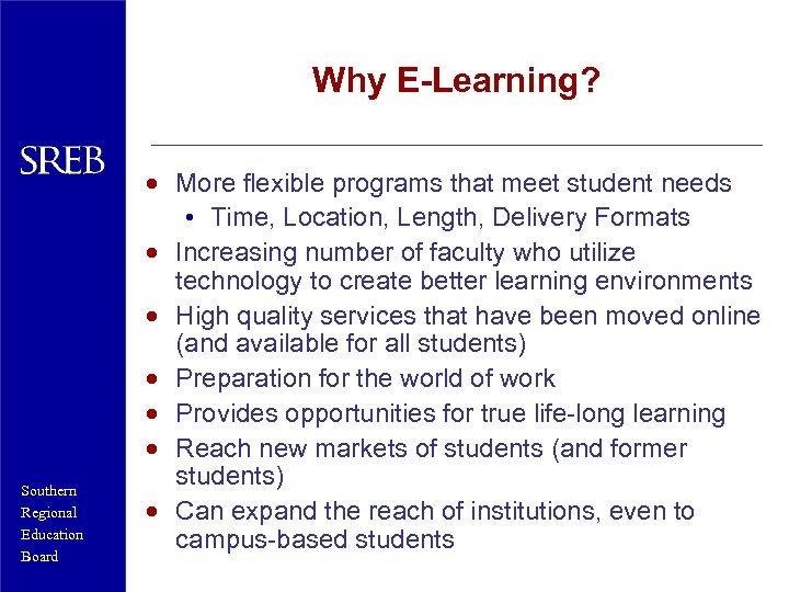 Why E-Learning? Southern Regional Education Board · More flexible programs that meet student needs