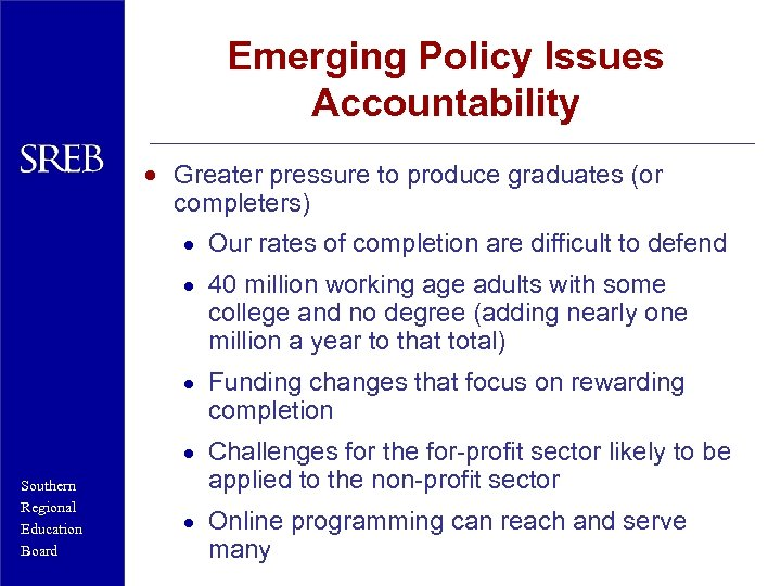 Emerging Policy Issues Accountability · Greater pressure to produce graduates (or completers) · Our