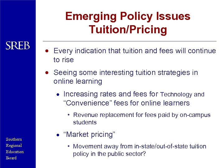 Emerging Policy Issues Tuition/Pricing · Every indication that tuition and fees will continue to