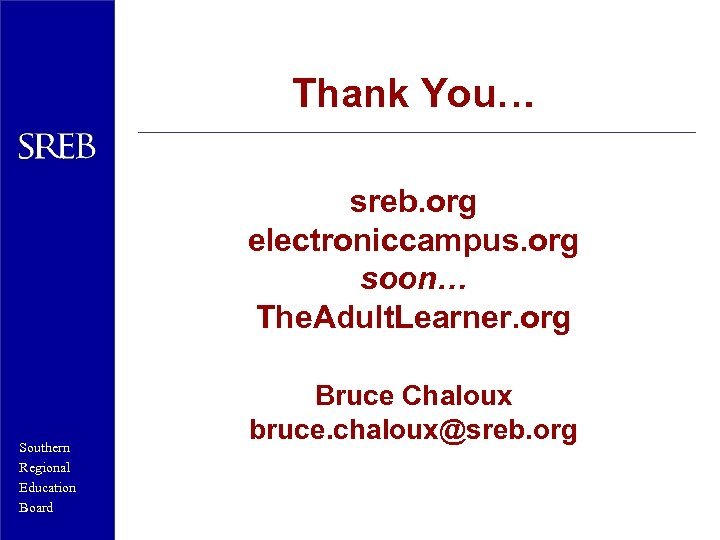 Thank You… sreb. org electroniccampus. org soon… The. Adult. Learner. org Southern Regional Education