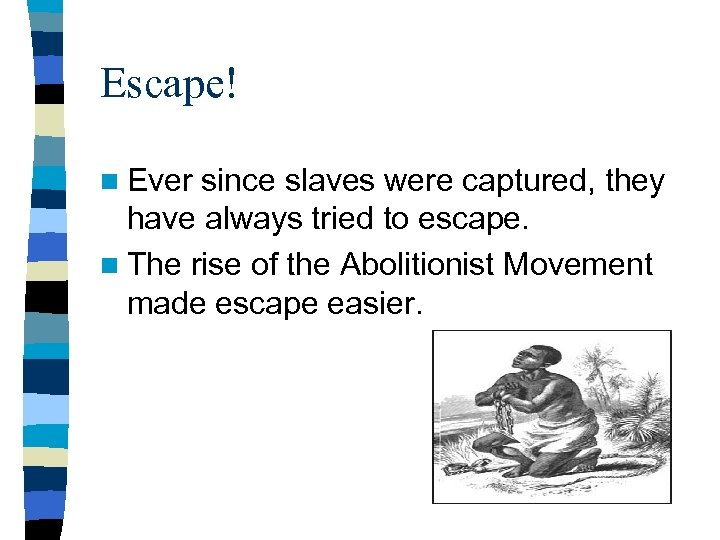 Escape! n Ever since slaves were captured, they have always tried to escape. n