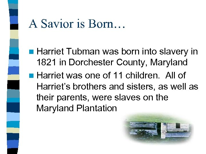 A Savior is Born… n Harriet Tubman was born into slavery in 1821 in