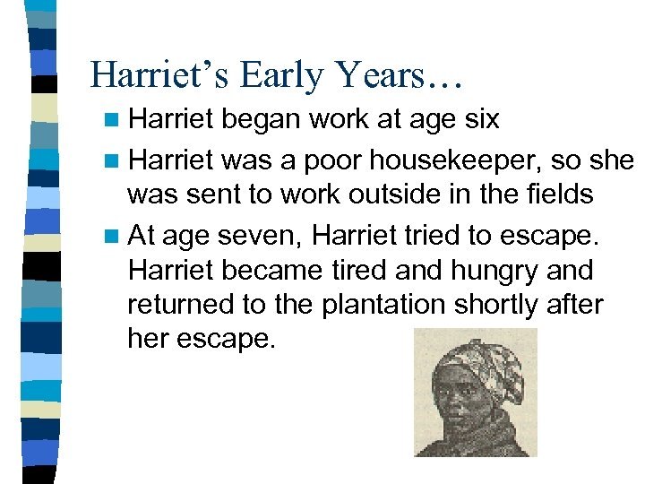 Harriet's Early Years… n Harriet began work at age six n Harriet was a