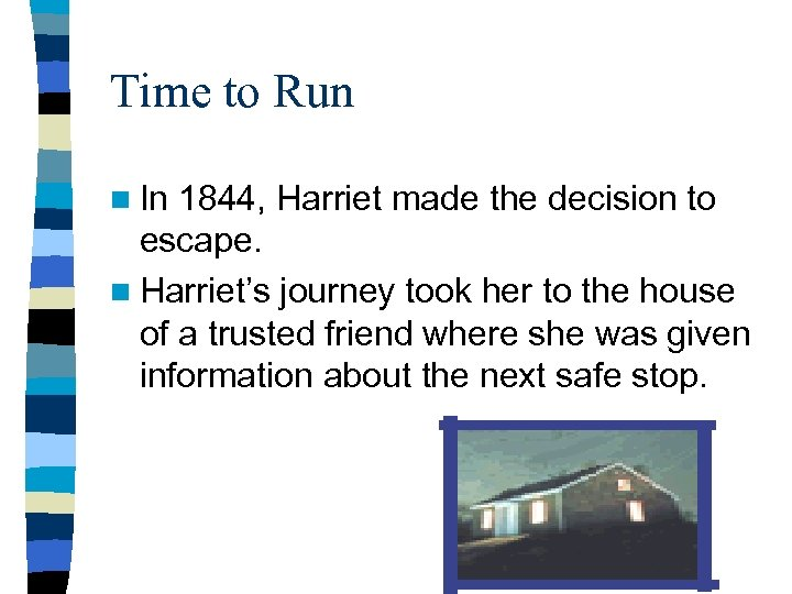 Time to Run n In 1844, Harriet made the decision to escape. n Harriet's