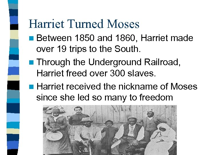 Harriet Turned Moses n Between 1850 and 1860, Harriet made over 19 trips to