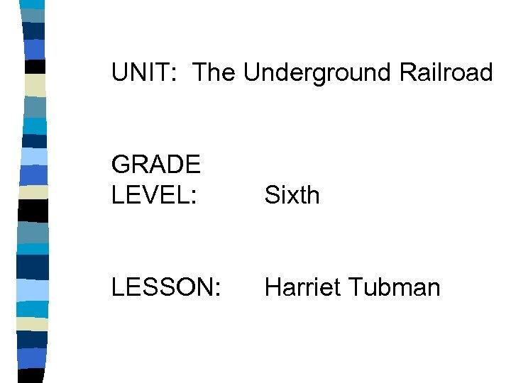 UNIT: The Underground Railroad GRADE LEVEL: Sixth LESSON: Harriet Tubman