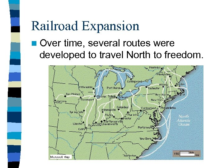 Railroad Expansion n Over time, several routes were developed to travel North to freedom.