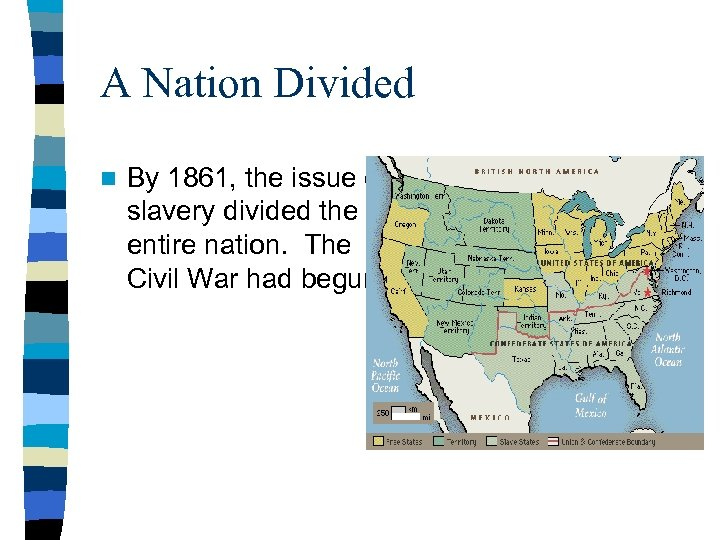 A Nation Divided n By 1861, the issue of slavery divided the entire nation.