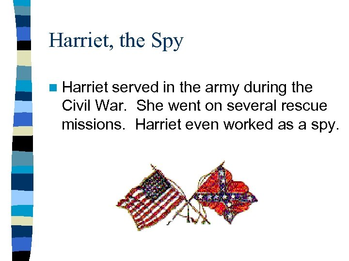 Harriet, the Spy n Harriet served in the army during the Civil War. She