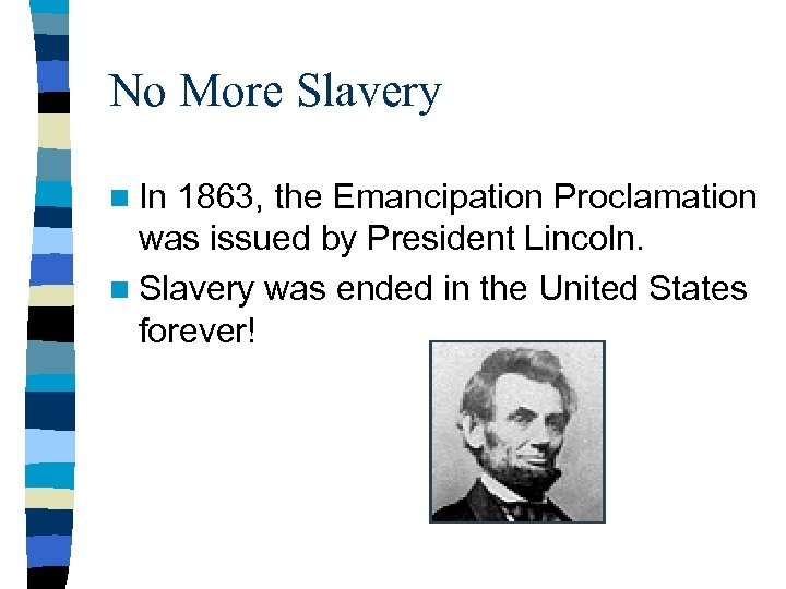No More Slavery n In 1863, the Emancipation Proclamation was issued by President Lincoln.