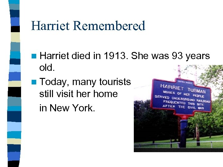 Harriet Remembered n Harriet died in 1913. She was 93 years old. n Today,