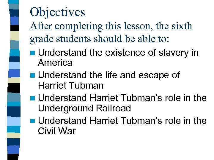 Objectives After completing this lesson, the sixth grade students should be able to: n