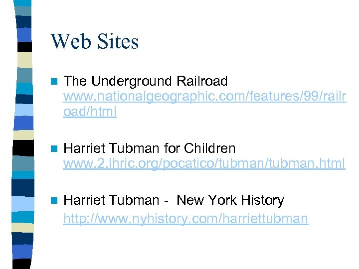 Web Sites n The Underground Railroad www. nationalgeographic. com/features/99/railr oad/html n Harriet Tubman for