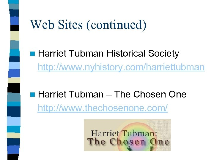 Web Sites (continued) n Harriet Tubman Historical Society http: //www. nyhistory. com/harriettubman n Harriet