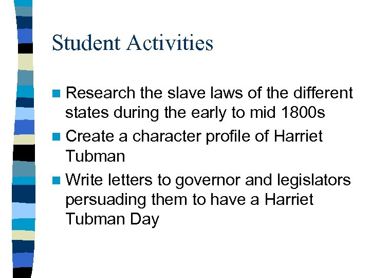 Student Activities n Research the slave laws of the different states during the early