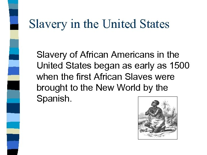 Slavery in the United States Slavery of African Americans in the United States began