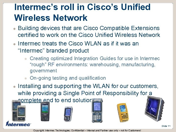 Intermec's roll in Cisco's Unified Wireless Network l l Building devices that are Cisco