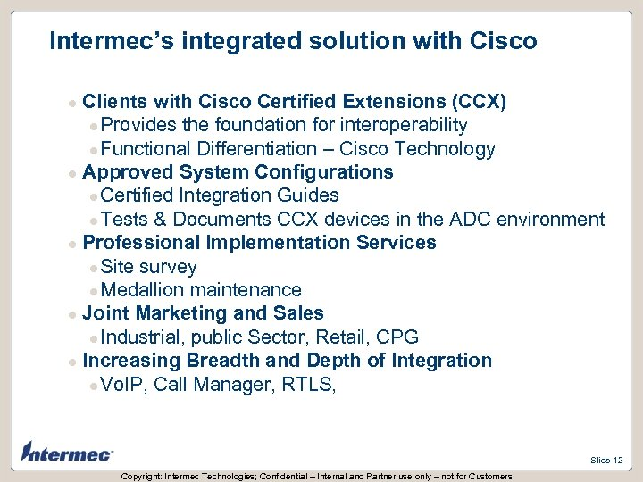 Intermec's integrated solution with Cisco Clients with Cisco Certified Extensions (CCX) l Provides the