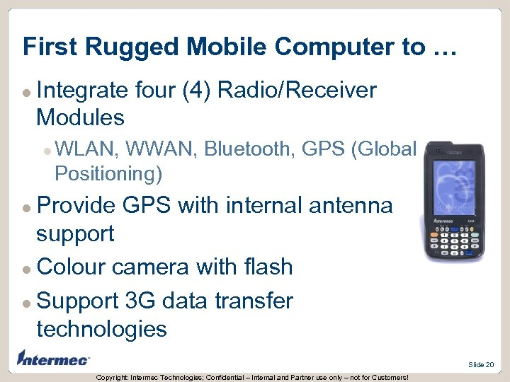 First Rugged Mobile Computer to … l Integrate four (4) Radio/Receiver Modules l WLAN,