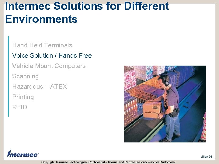 Intermec Solutions for Different Environments Hand Held Terminals Voice Solution / Hands Free Vehicle